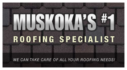 Muskoka's #1 Roofing Specialist